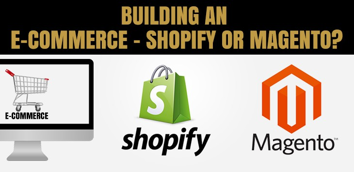 Building an E-Commerce – Shopify or Magento