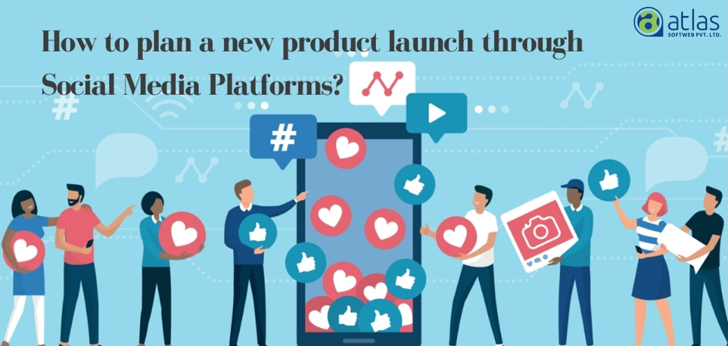 Plan a new product launch Social Media Platforms